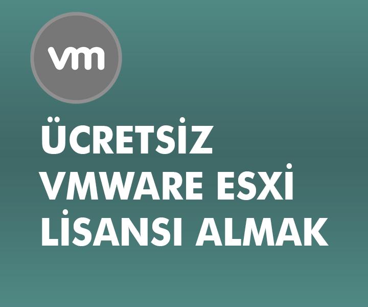 Ücretsiz Vmware Esxi 6.0 lisansı almak