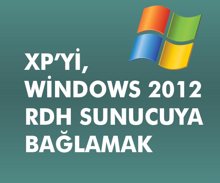 Windows xp'yi, MS windows server 2012 RDH sunucuya bağlamak